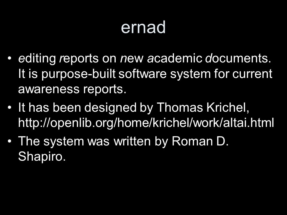 ernad editing reports on new academic documents. It is purpose-built software system for current awareness reports. It has been designed by Thomas Kri