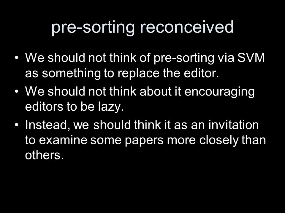 pre-sorting reconceived We should not think of pre-sorting via SVM as something to replace the editor. We should not think about it encouraging editor