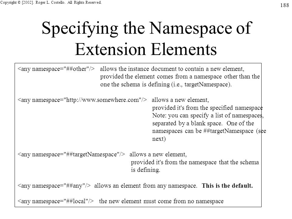 Copyright © [2002]. Roger L. Costello. All Rights Reserved. 188 Specifying the Namespace of Extension Elements allows the instance document to contain