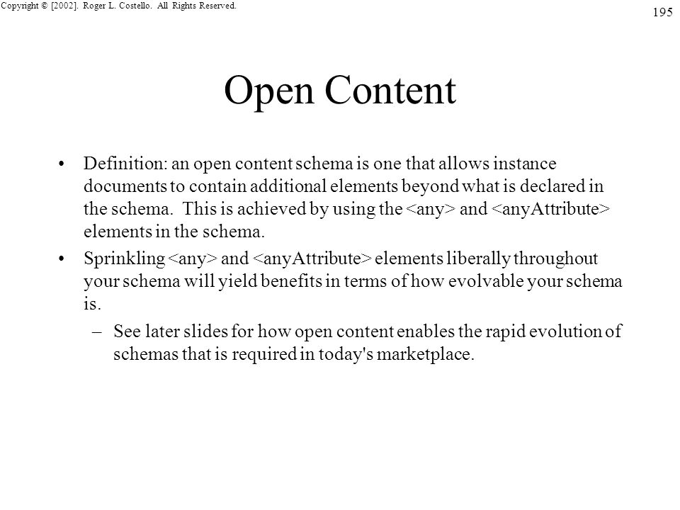 Copyright © [2002]. Roger L. Costello. All Rights Reserved. 195 Open Content Definition: an open content schema is one that allows instance documents
