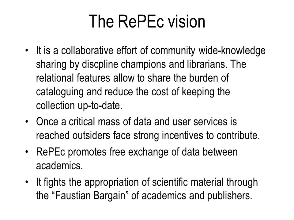 The RePEc vision It is a collaborative effort of community wide-knowledge sharing by discpline champions and librarians.