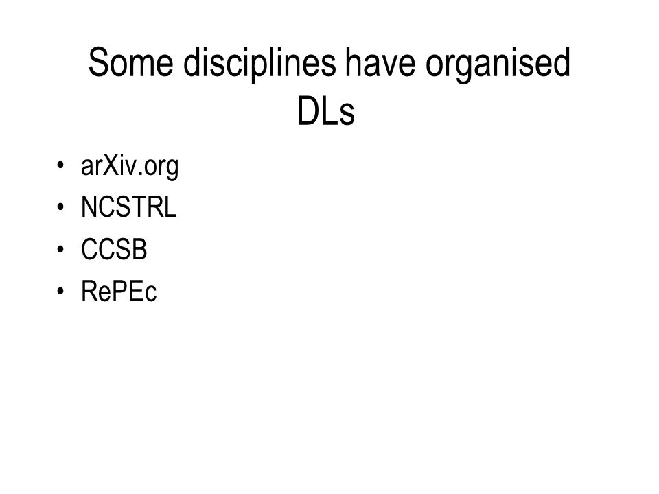 Some disciplines have organised DLs arXiv.org NCSTRL CCSB RePEc