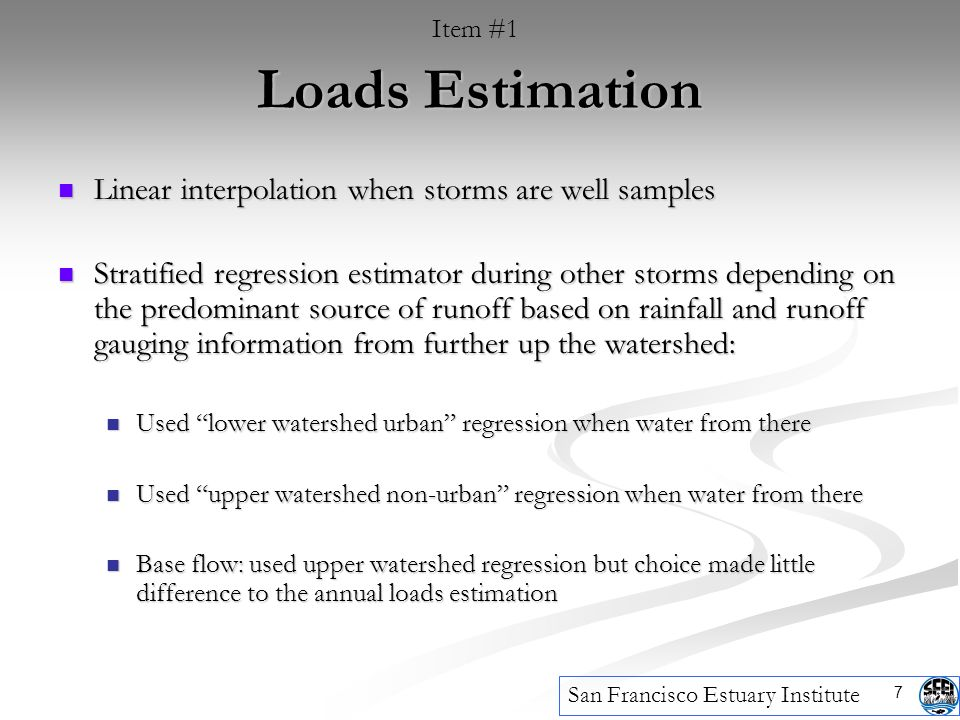7 Loads Estimation Linear interpolation when storms are well samples Linear interpolation when storms are well samples Stratified regression estimator