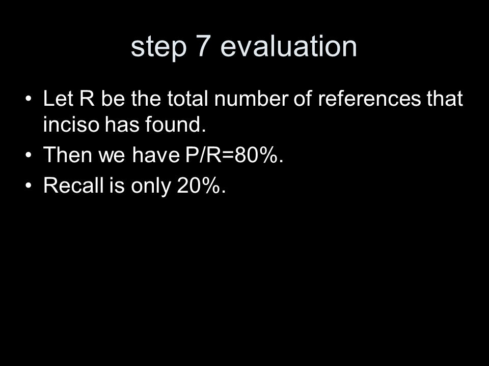 step 7 evaluation Let R be the total number of references that inciso has found.