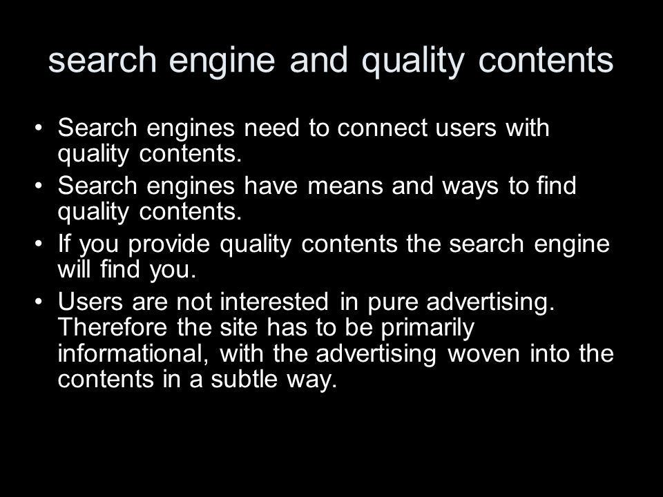 search engine and quality contents Search engines need to connect users with quality contents. Search engines have means and ways to find quality cont