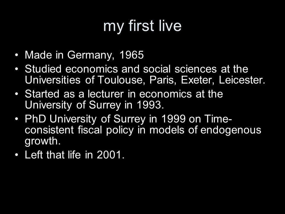 my first live Made in Germany, 1965 Studied economics and social sciences at the Universities of Toulouse, Paris, Exeter, Leicester. Started as a lect