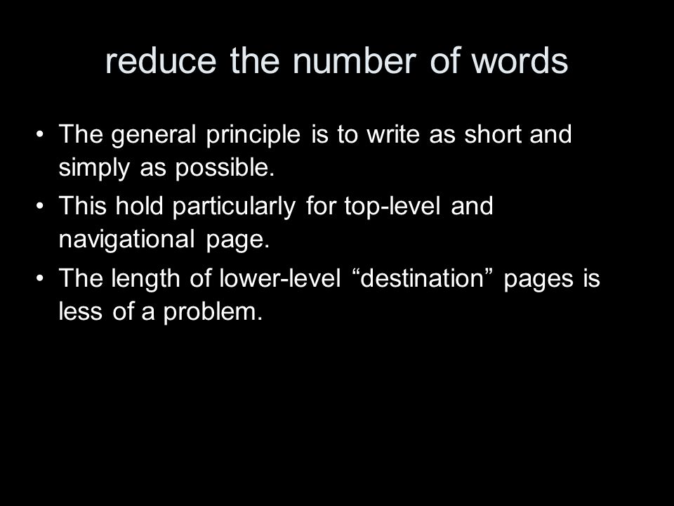 reduce the number of words The general principle is to write as short and simply as possible. This hold particularly for top-level and navigational pa