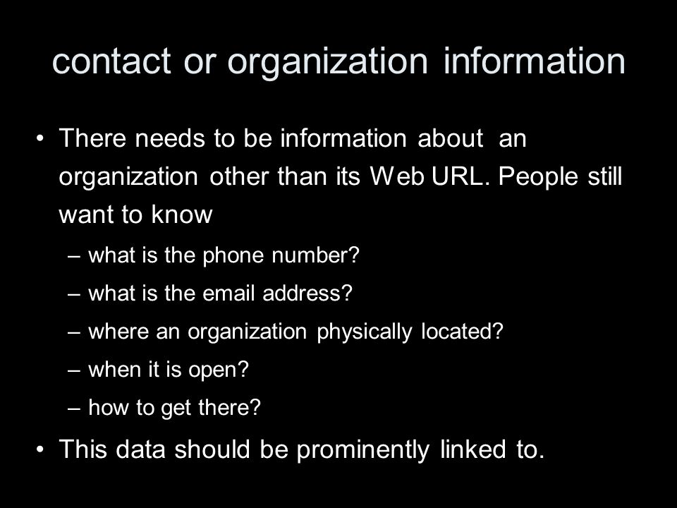 contact or organization information There needs to be information about an organization other than its Web URL. People still want to know –what is the