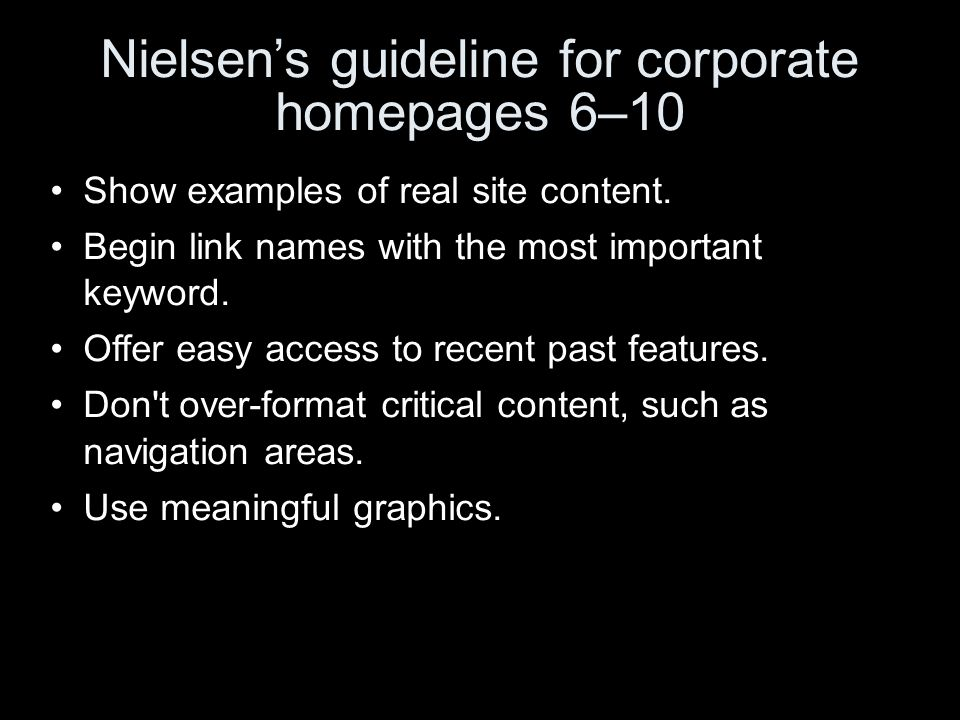 Nielsens guideline for corporate homepages 6–10 Show examples of real site content. Begin link names with the most important keyword. Offer easy acces