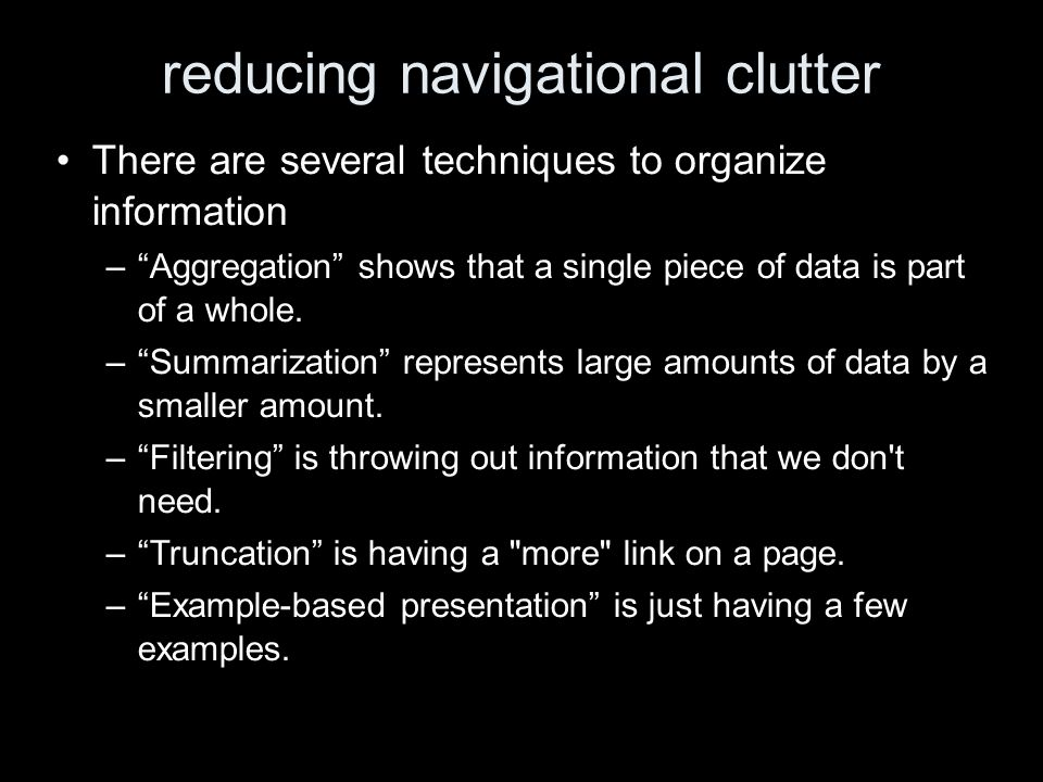 reducing navigational clutter There are several techniques to organize information –Aggregation shows that a single piece of data is part of a whole.