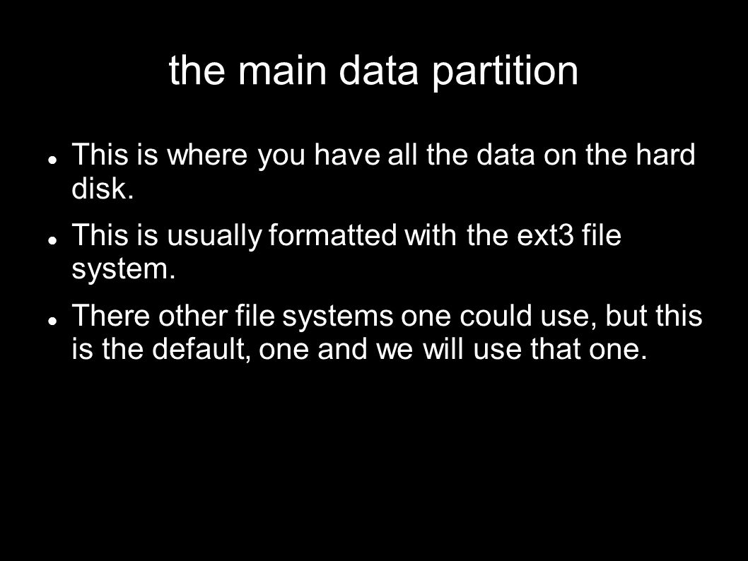 the main data partition This is where you have all the data on the hard disk.