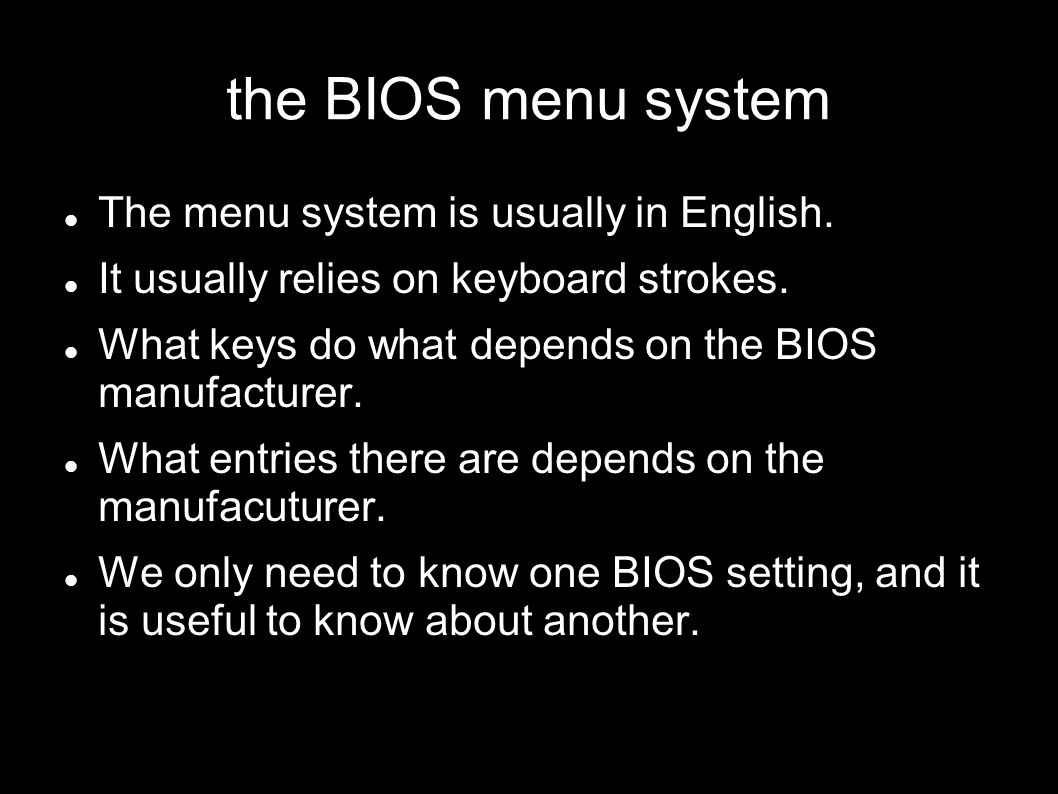 the BIOS menu system The menu system is usually in English.
