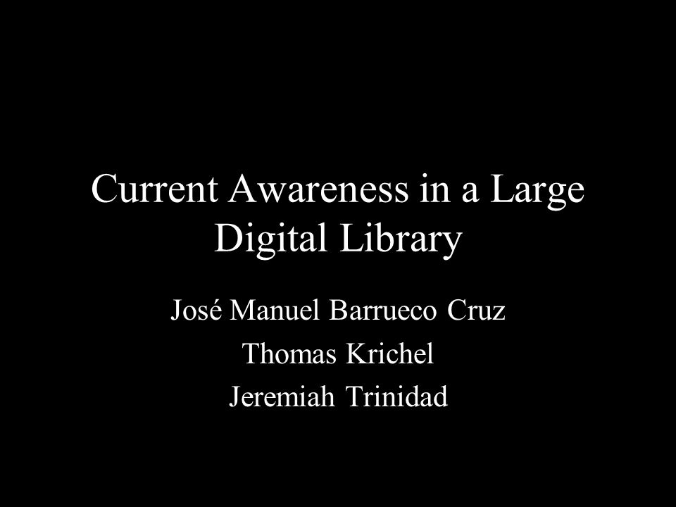 Current Awareness in a Large Digital Library José Manuel Barrueco Cruz Thomas Krichel Jeremiah Trinidad