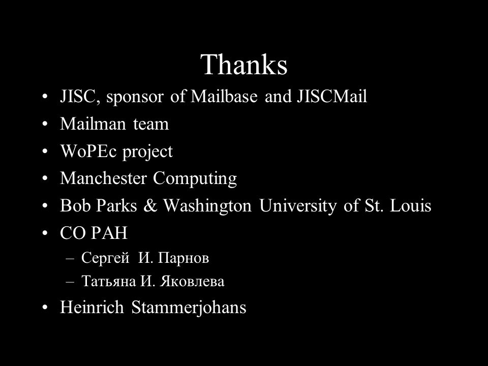 Thanks JISC, sponsor of Mailbase and JISCMail Mailman team WoPEc project Manchester Computing Bob Parks & Washington University of St.