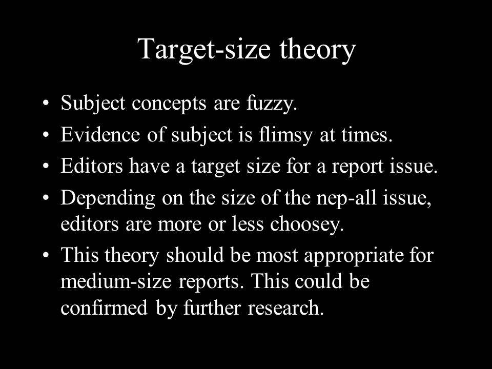 Target-size theory Subject concepts are fuzzy. Evidence of subject is flimsy at times.