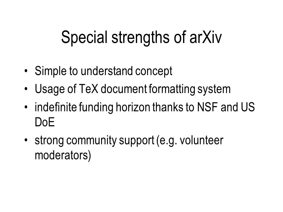 Special strengths of arXiv Simple to understand concept Usage of TeX document formatting system indefinite funding horizon thanks to NSF and US DoE st