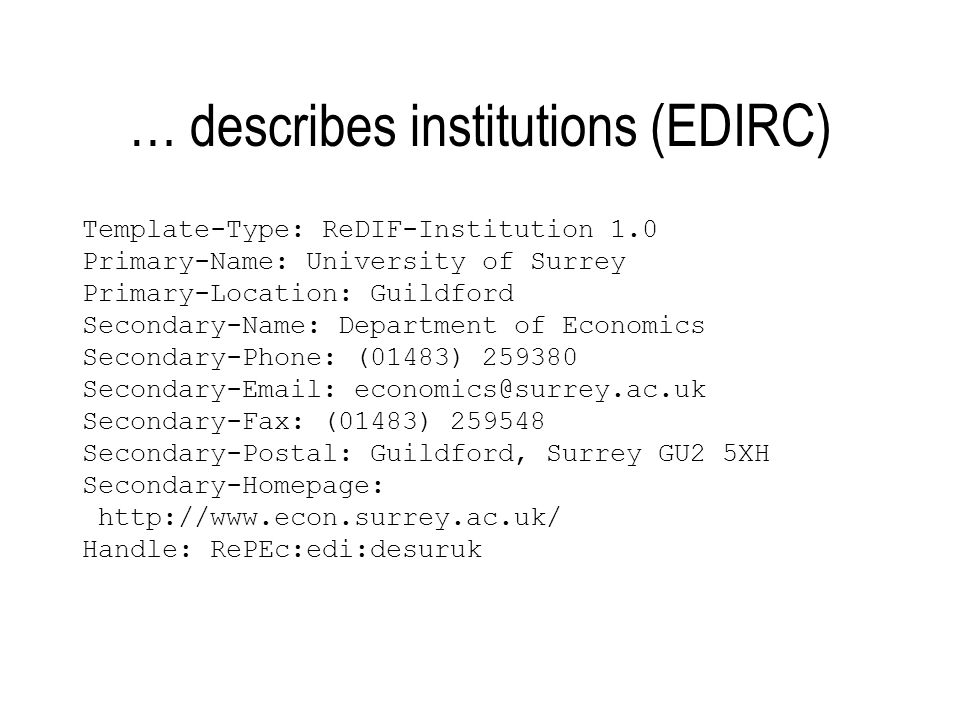 … describes institutions (EDIRC) Template-Type: ReDIF-Institution 1.0 Primary-Name: University of Surrey Primary-Location: Guildford Secondary-Name: D