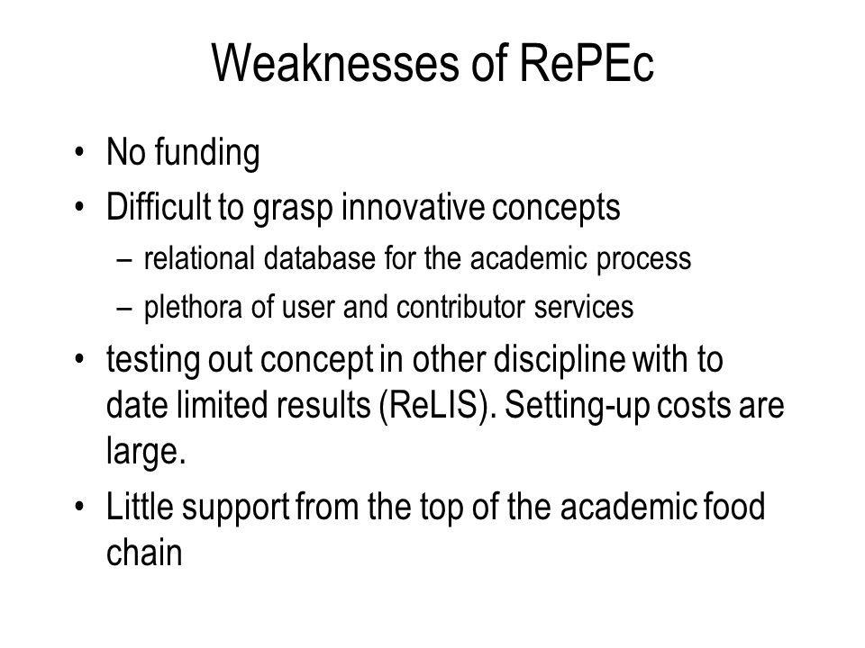 Weaknesses of RePEc No funding Difficult to grasp innovative concepts –relational database for the academic process –plethora of user and contributor