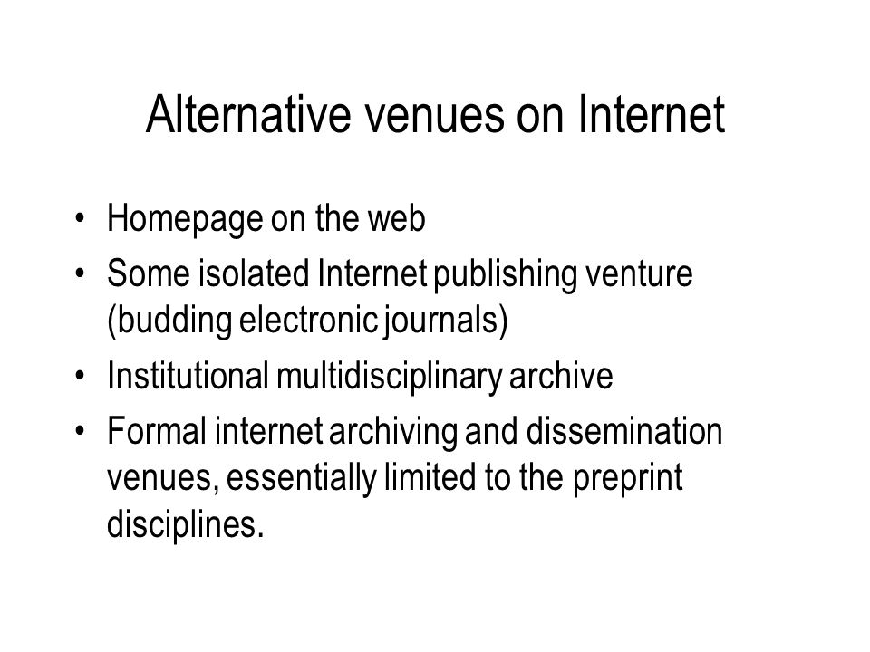 Alternative venues on Internet Homepage on the web Some isolated Internet publishing venture (budding electronic journals) Institutional multidiscipli