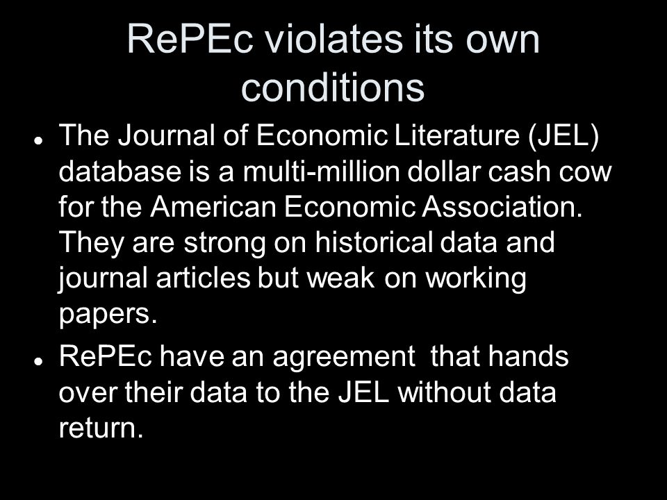RePEc violates its own conditions The Journal of Economic Literature (JEL) database is a multi-million dollar cash cow for the American Economic Association.