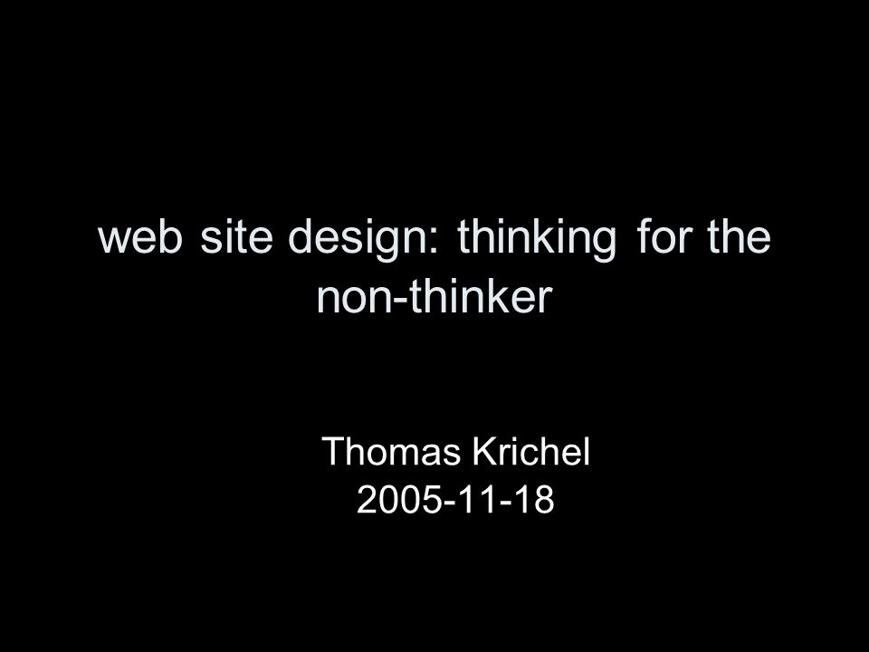 web site design: thinking for the non-thinker Thomas Krichel 2005-11-18