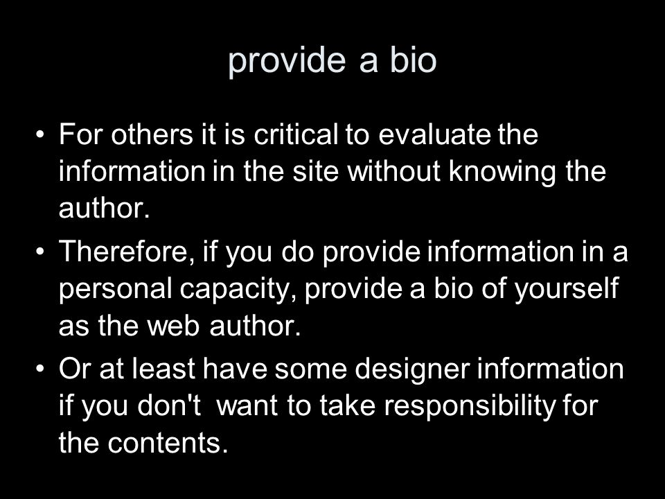 provide a bio For others it is critical to evaluate the information in the site without knowing the author.
