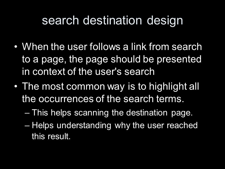 search destination design When the user follows a link from search to a page, the page should be presented in context of the user s search The most common way is to highlight all the occurrences of the search terms.