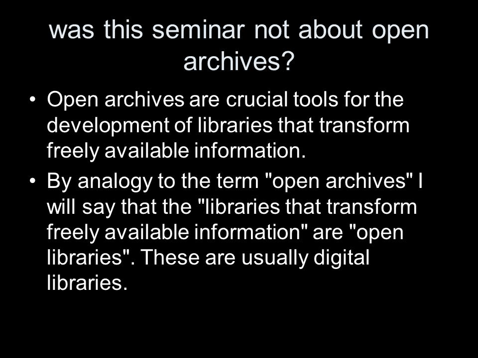 was this seminar not about open archives.