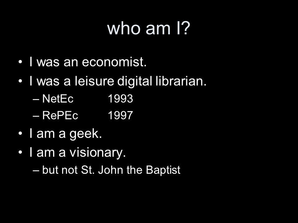 who am I. I was an economist. I was a leisure digital librarian.