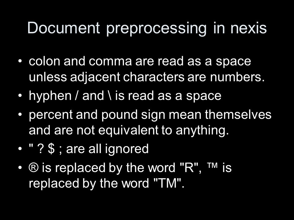 Document preprocessing in nexis colon and comma are read as a space unless adjacent characters are numbers. hyphen / and \ is read as a space percent