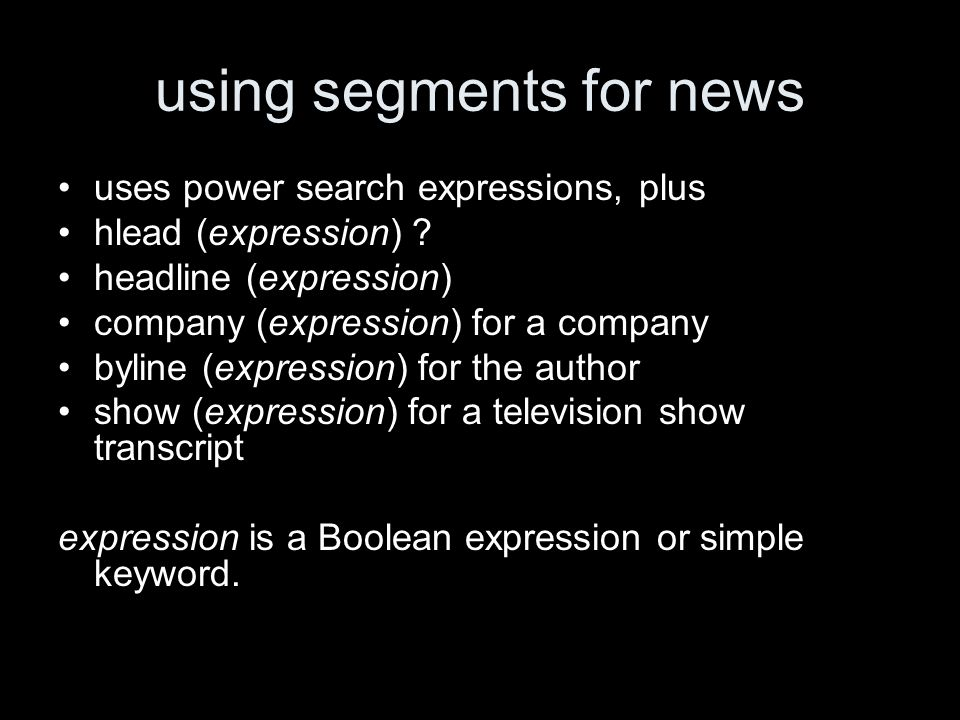 using segments for news uses power search expressions, plus hlead (expression) ? headline (expression) company (expression) for a company byline (expr