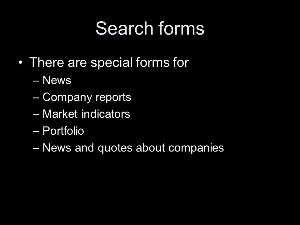 Search forms There are special forms for –News –Company reports –Market indicators –Portfolio –News and quotes about companies
