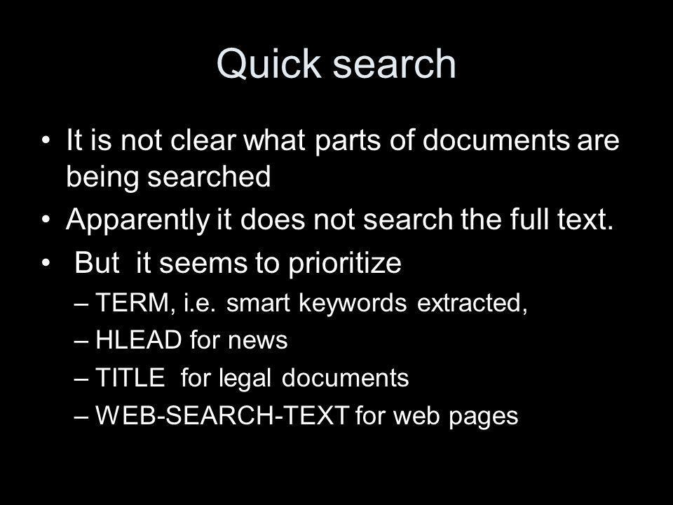 Quick search It is not clear what parts of documents are being searched Apparently it does not search the full text.