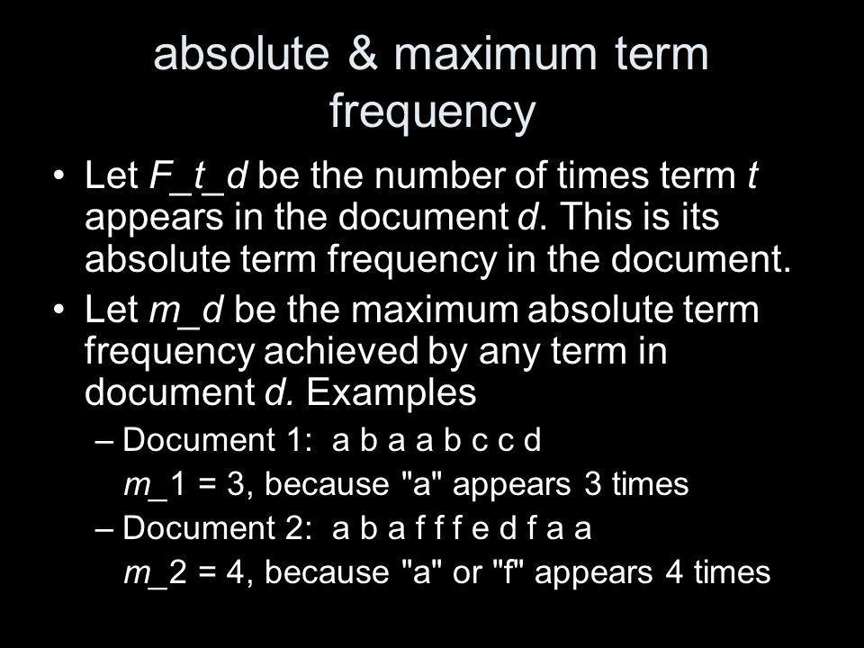 absolute & maximum term frequency Let F_t_d be the number of times term t appears in the document d.