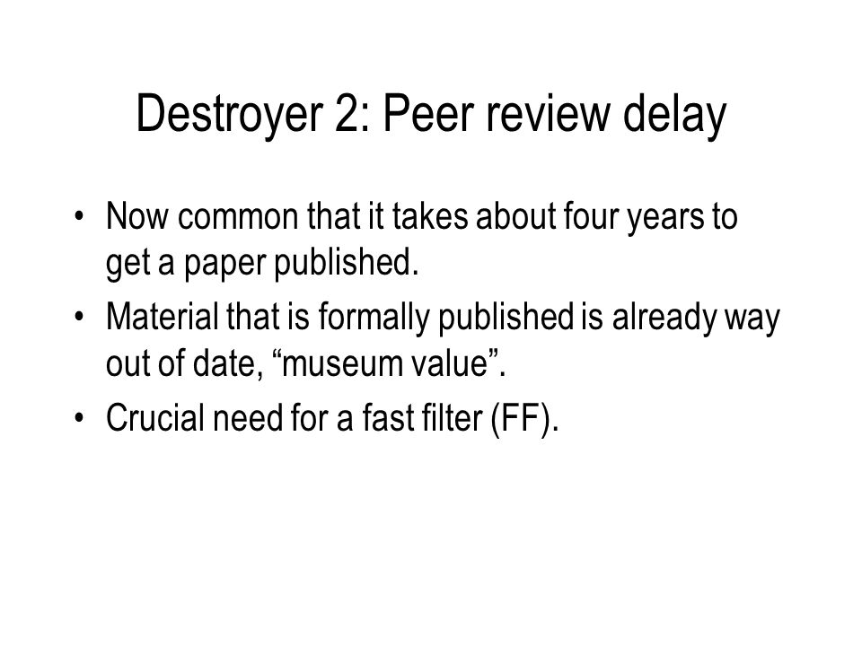 Destroyer 2: Peer review delay Now common that it takes about four years to get a paper published.