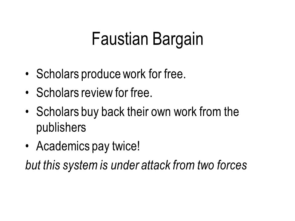 Faustian Bargain Scholars produce work for free. Scholars review for free.
