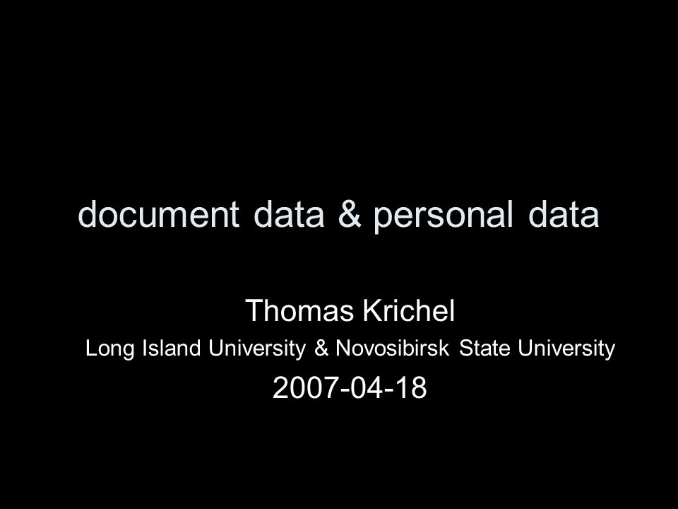 document data & personal data Thomas Krichel Long Island University & Novosibirsk State University 2007-04-18