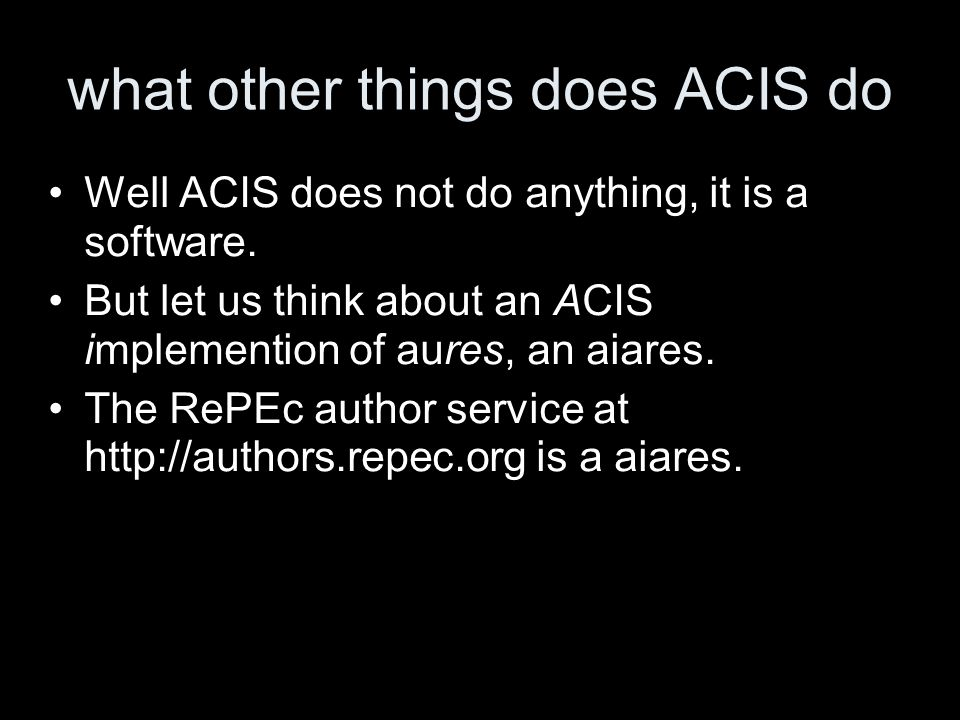 what other things does ACIS do Well ACIS does not do anything, it is a software.