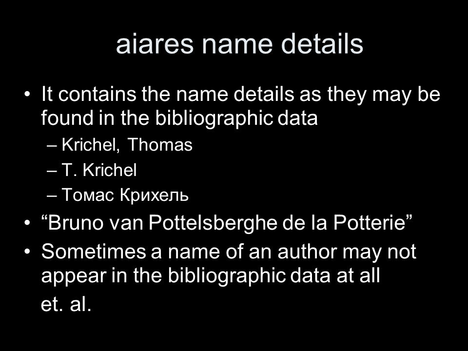 aiares name details It contains the name details as they may be found in the bibliographic data –Krichel, Thomas –T.