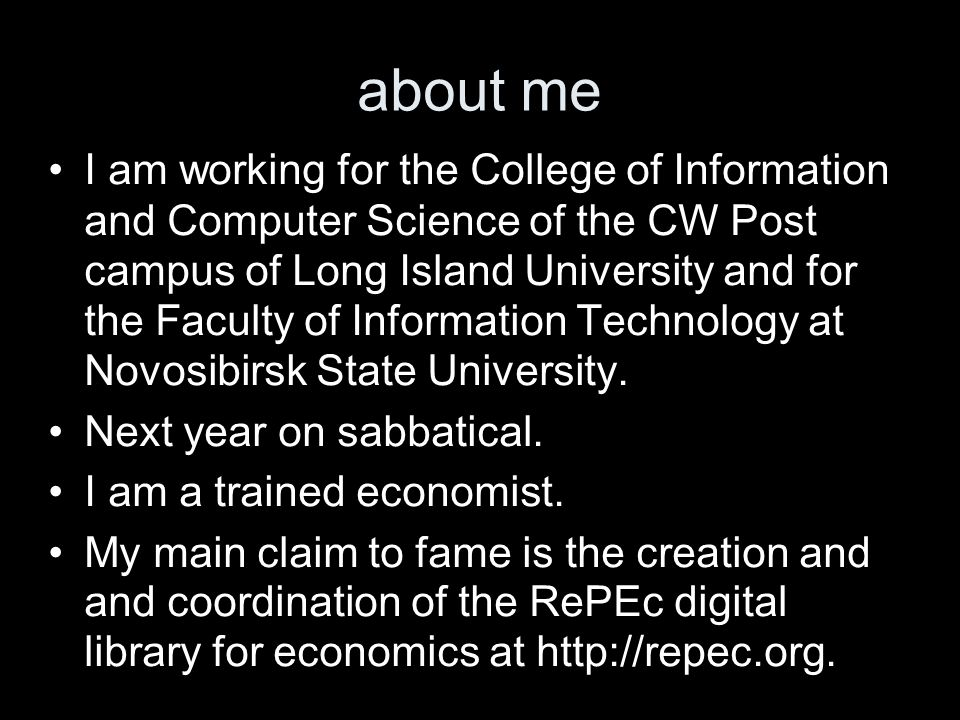 about me I am working for the College of Information and Computer Science of the CW Post campus of Long Island University and for the Faculty of Information Technology at Novosibirsk State University.