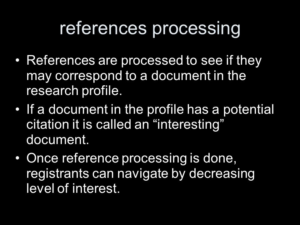 references processing References are processed to see if they may correspond to a document in the research profile.