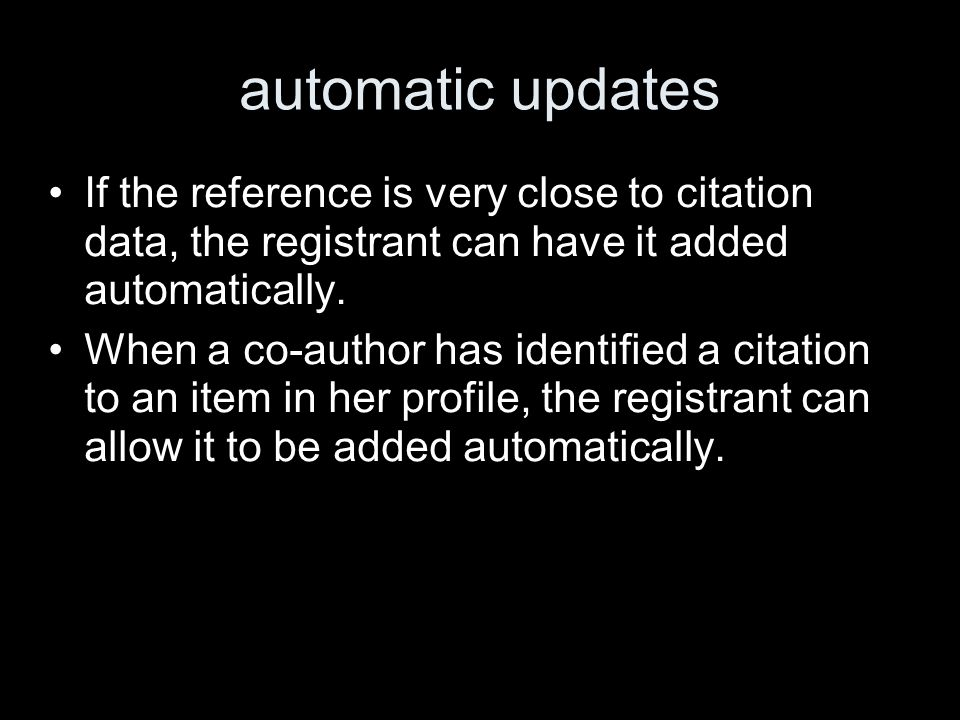 automatic updates If the reference is very close to citation data, the registrant can have it added automatically.