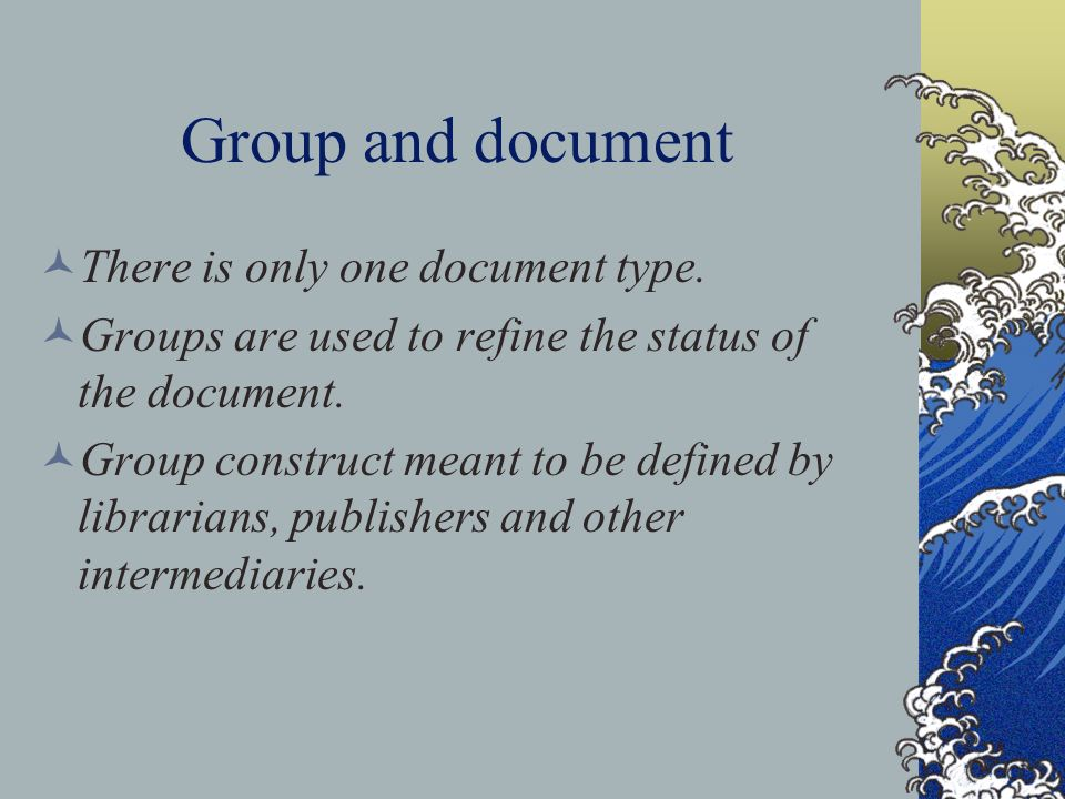 Group and document There is only one document type.