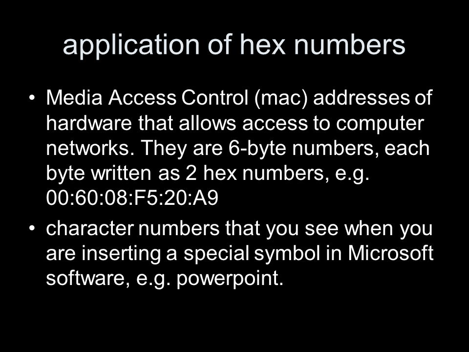 application of hex numbers Media Access Control (mac) addresses of hardware that allows access to computer networks.