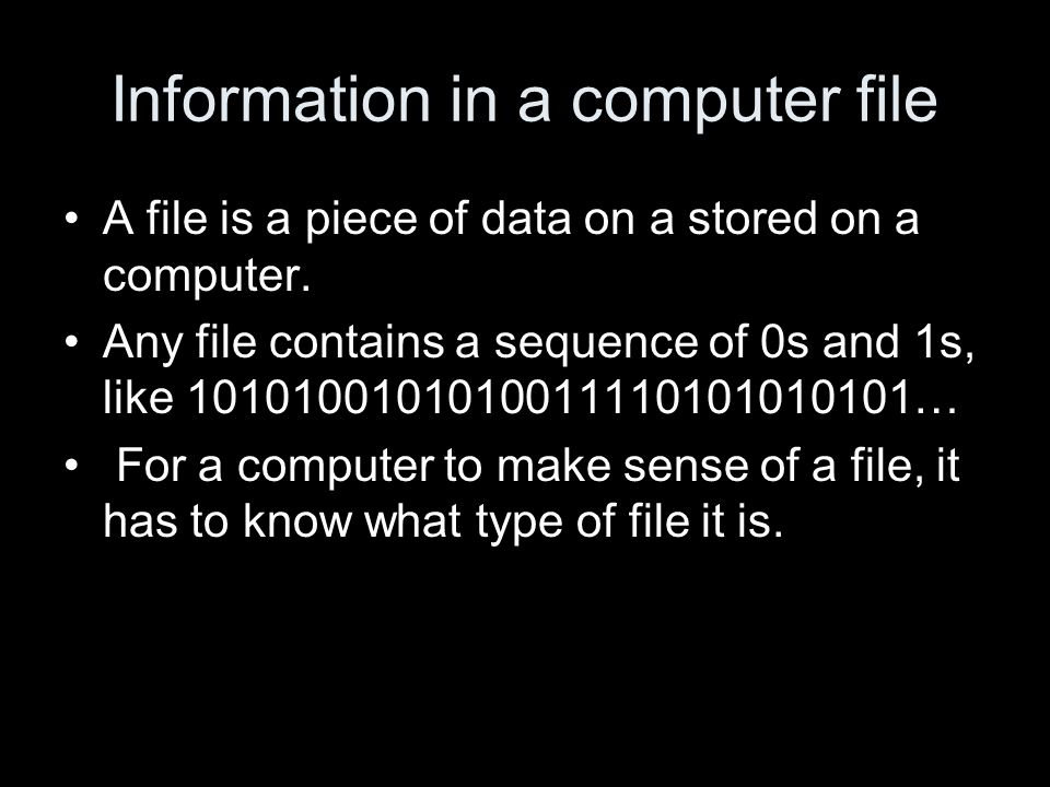 Information in a computer file A file is a piece of data on a stored on a computer.