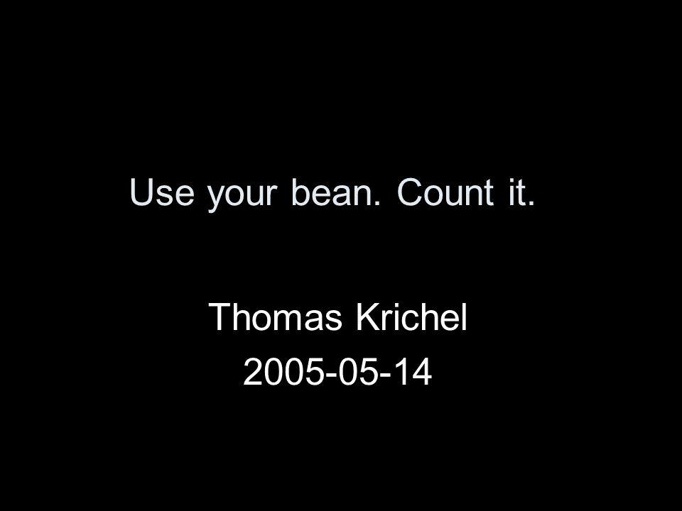 Use your bean. Count it. Thomas Krichel 2005-05-14