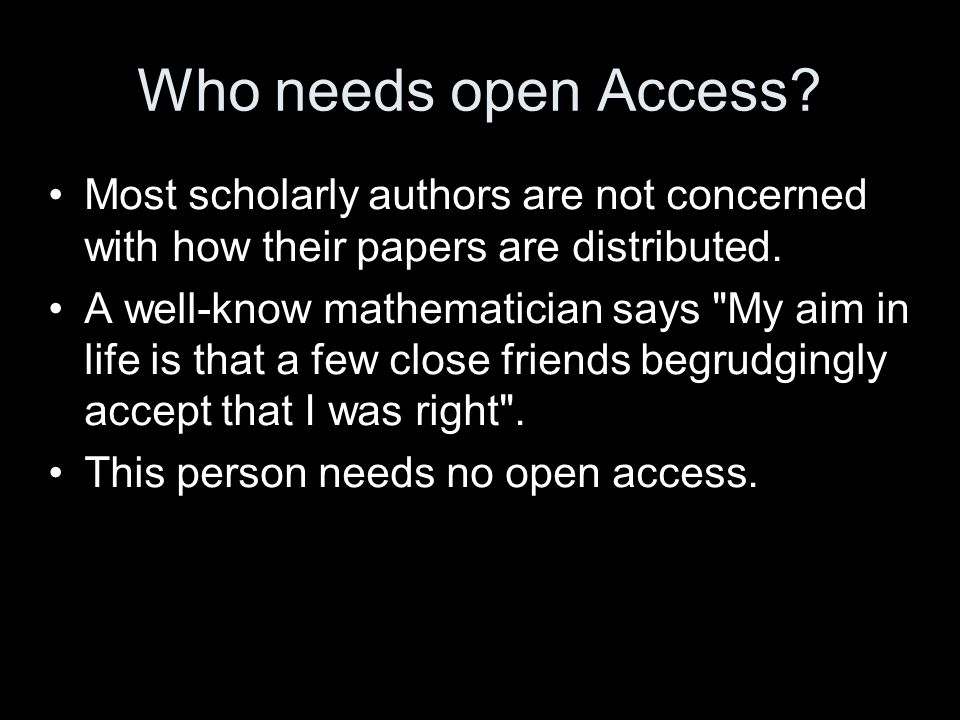 Who needs open Access? Most scholarly authors are not concerned with how their papers are distributed. A well-know mathematician says