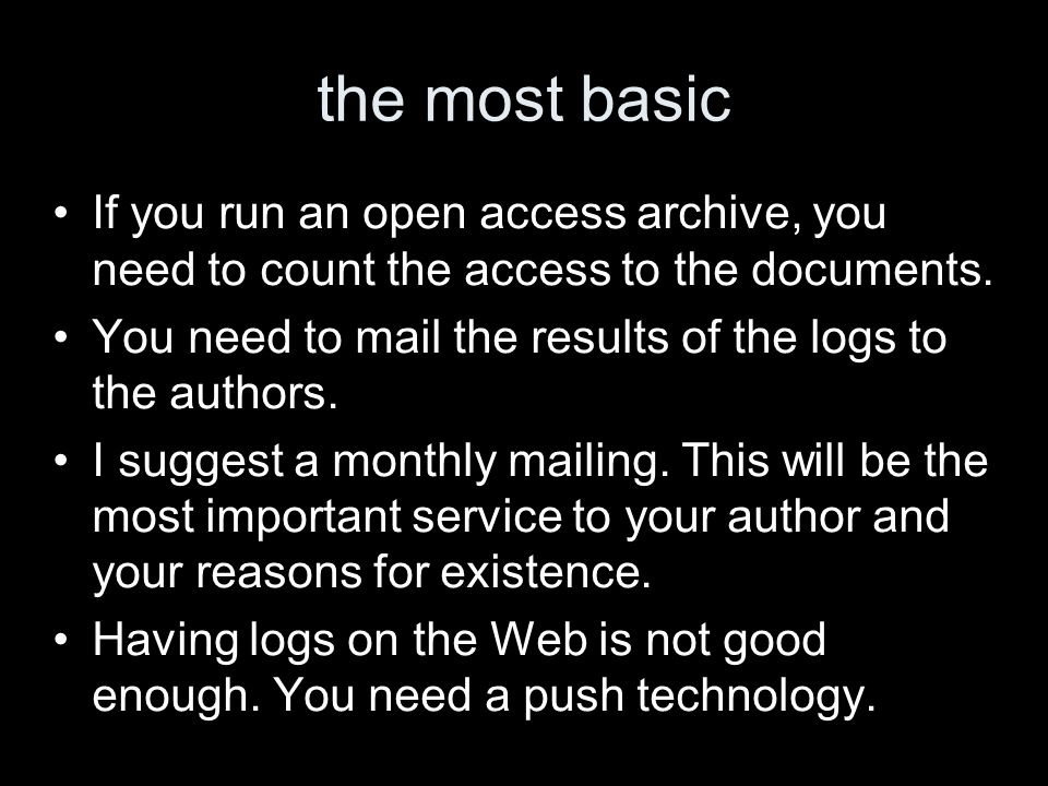 the most basic If you run an open access archive, you need to count the access to the documents. You need to mail the results of the logs to the autho
