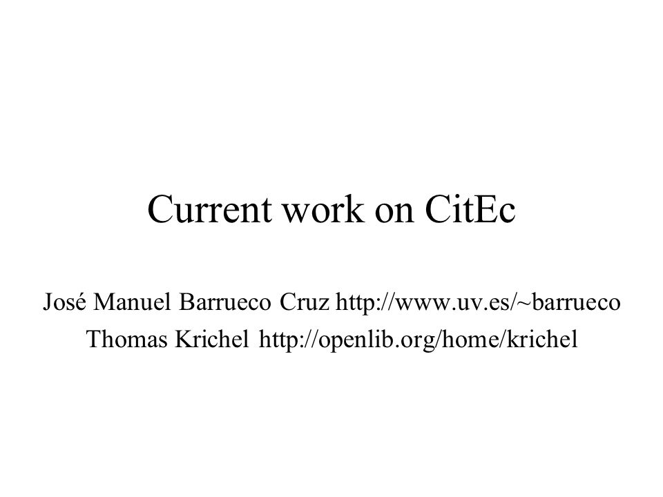 Current work on CitEc José Manuel Barrueco Cruz   Thomas Krichel