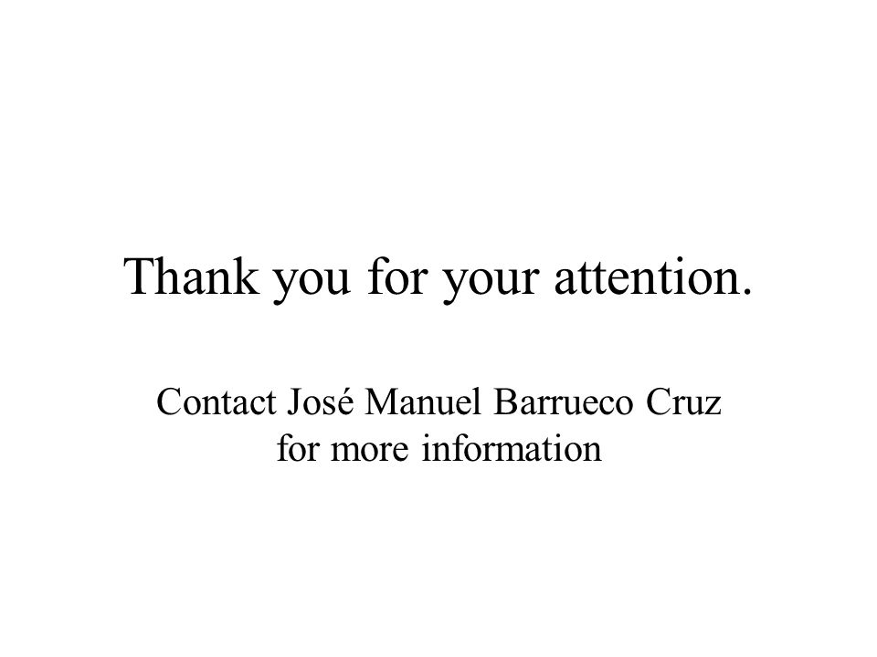 Thank you for your attention. Contact José Manuel Barrueco Cruz for more information